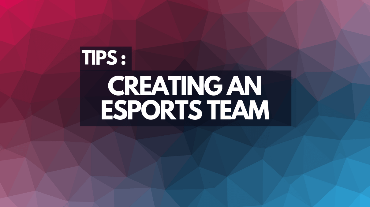 CREATING AN ESPORTS TEAM